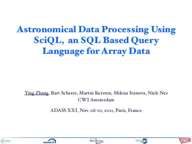 Astronomical Data Processing Using   SciQL, an SQL Based Query     Language for Array Data Ying Zhang, Bart Scheers, Marti...