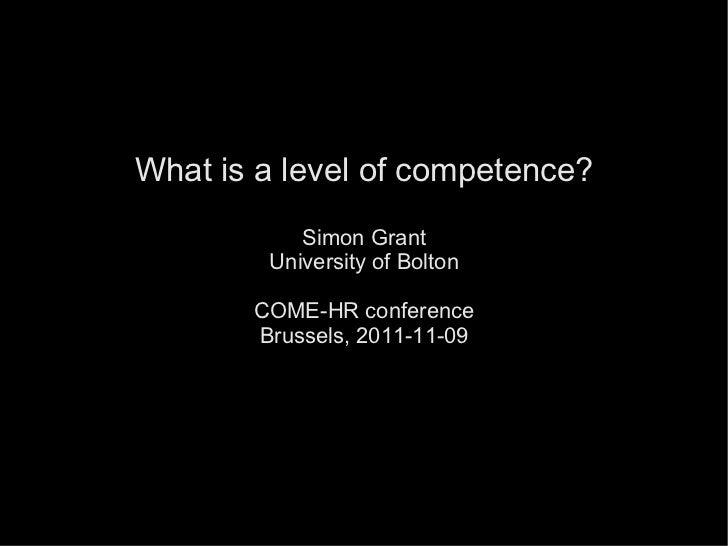 What is a level of competence? Simon Grant University of Bolton COME-HR conference Brussels, 2011-11-09