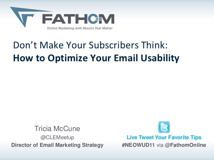Don't Make Your Subscribers Think:How to Optimize Your Email Usability         Tricia McCune            @CLEMeetup        ...