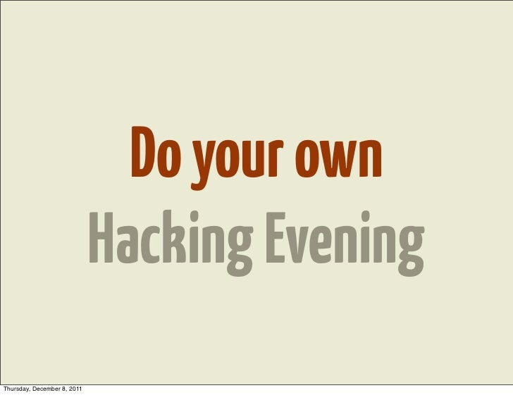 Do your own                             Hacking EveningThursday, December 8, 2011