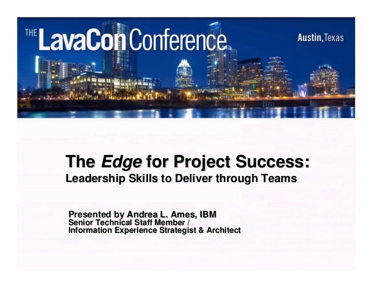The Edge for Project Success:Leadership Skills to Deliver through TeamsPresented by Andrea L. Ames, IBMSenior Technical St...