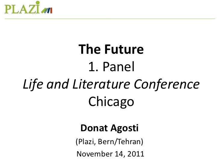 The Future            1. PanelLife and Literature Conference            Chicago         Donat Agosti        (Plazi, Bern/T...