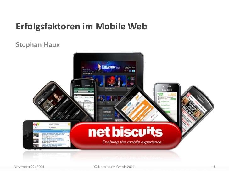 Erfolgsfaktoren im Mobile Web Stephan HauxNovember 22, 2011   © Netbiscuits GmbH 2011   1