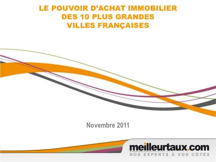 LE POUVOIR D'ACHAT IMMOBILIER     DES 10 PLUS GRANDES      VILLES FRANÇAISES         Novembre 2011                        ...