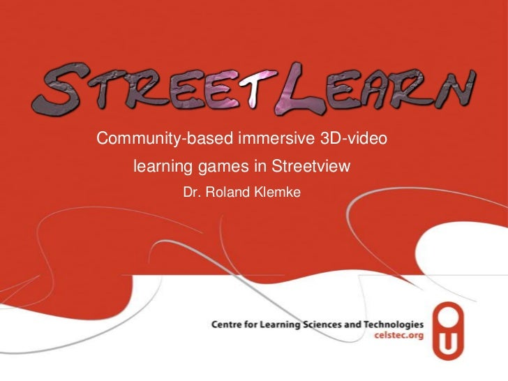 Community-based immersive 3D-video    learning games in Streetview          Dr. Roland Klemke