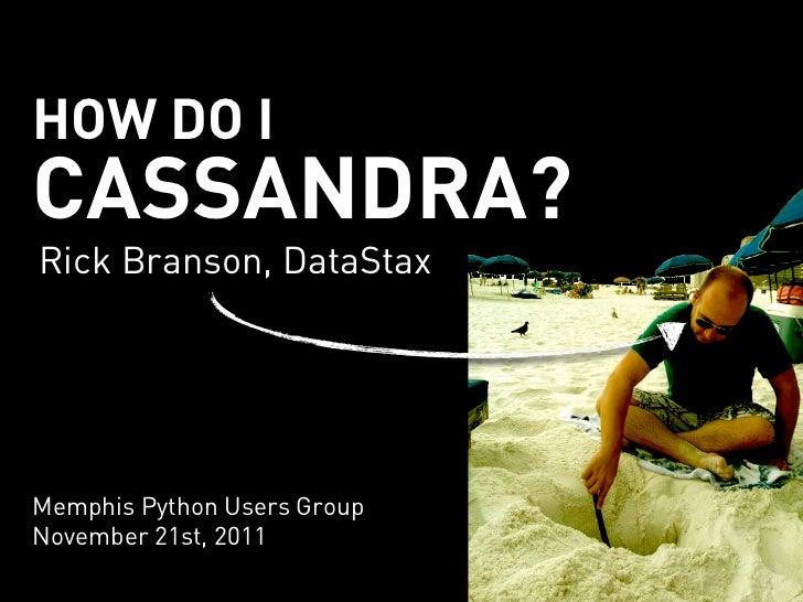 HOW DO ICASSANDRA?Rick Branson, DataStaxMemphis Python Users GroupNovember 21st, 2011
