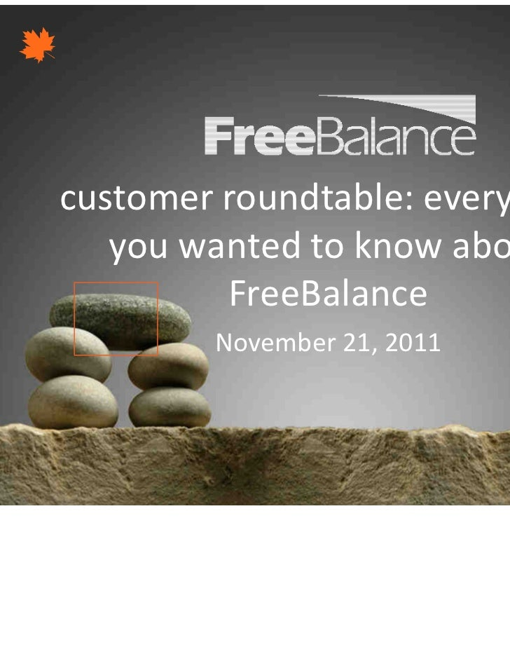 Version 7 section • brief discussioncustomer roundtable: everything   you wanted to know about         FreeBalance        ...