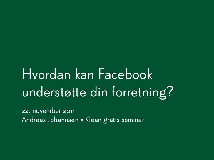 Hvordan kan Facebookunderstøtte din forretning?22. november 2011Andreas Johannsen • Klean gratis seminar