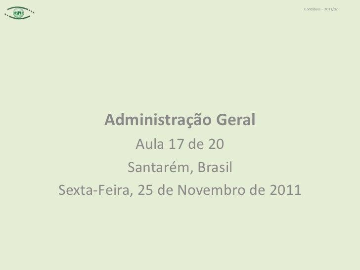 Contábeis – 2011/02      Administração Geral             Aula 17 de 20           Santarém, BrasilSexta-Feira, 25 de Novemb...