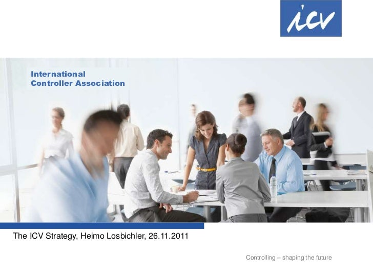 International    Controller AssociationThe ICV Strategy, Heimo Losbichler, 26.11.2011                                     ...