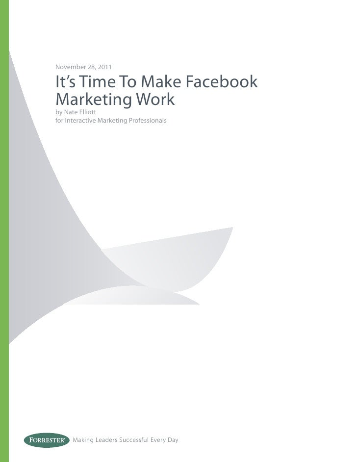 November 28, 2011It's Time To Make FacebookMarketing Workby Nate Elliottfor Interactive Marketing Professionals      Makin...