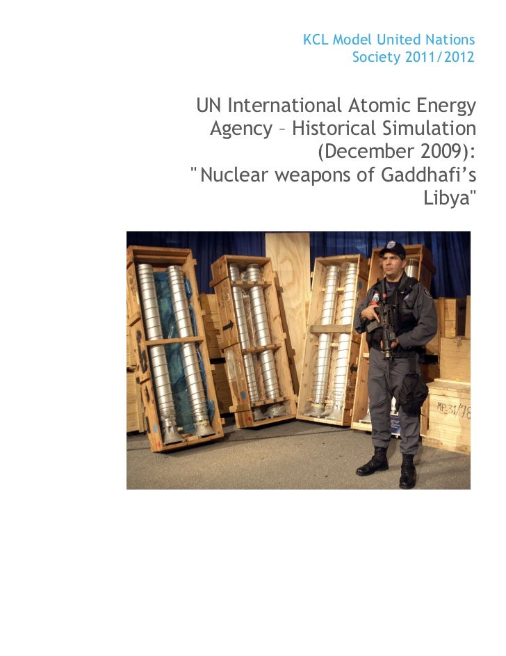 KCL MUN Study Guide - Historical IAEA Simulation: Nuclear Weapons in Gaddafi's Libya (29/11 and 6/12/2011)
