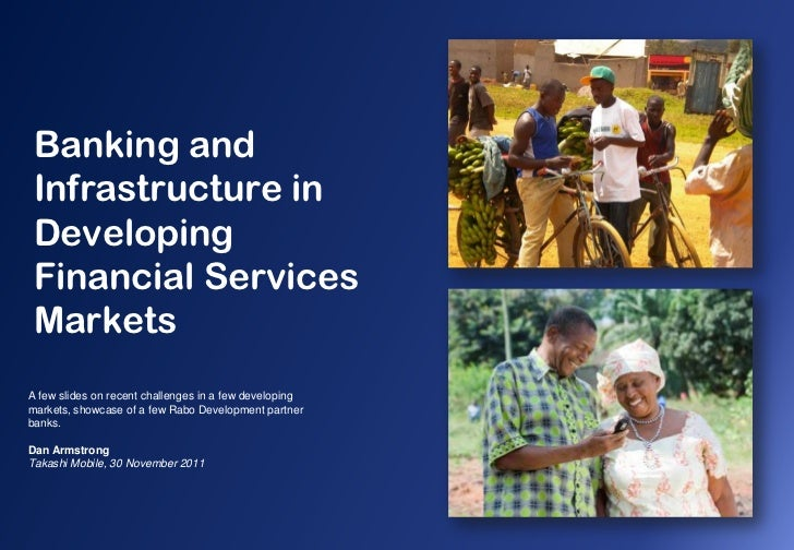 Banking and Infrastructure in Developing Financial Services MarketsA few slides on recent challenges in a few developingma...