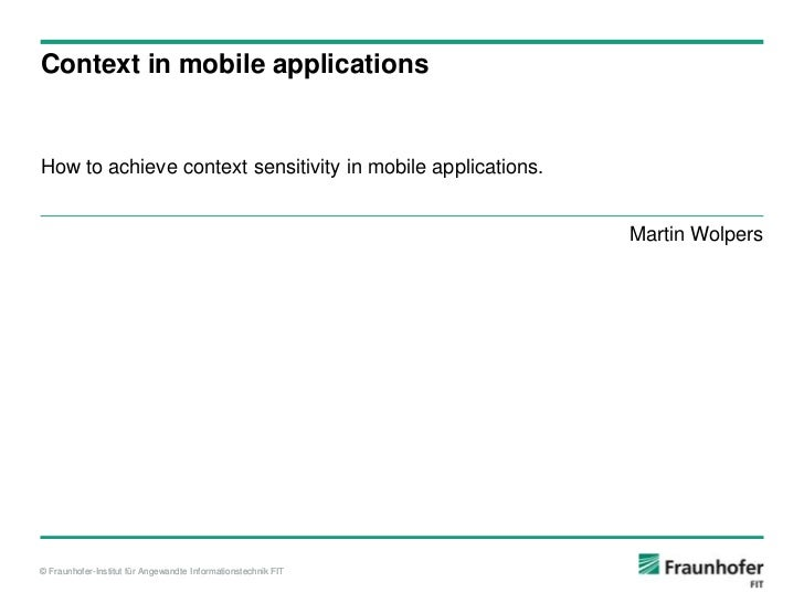 Context in mobile applicationsHow to achieve context sensitivity in mobile applications.                                  ...