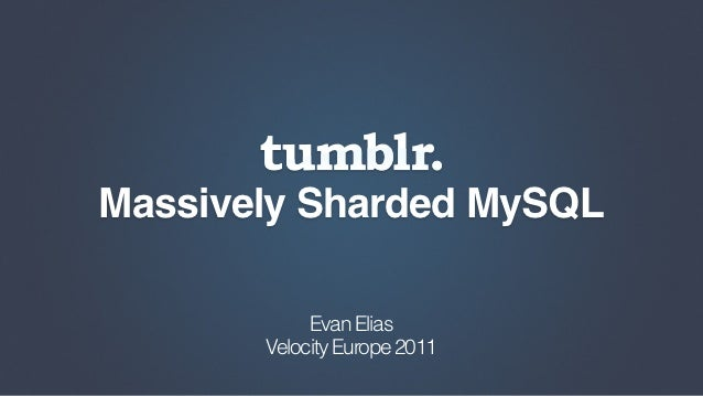 "Evan Ellis ""Tumblr. Massively Sharded MySQL"""