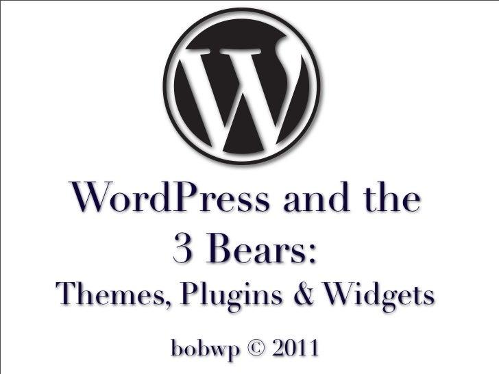 WordPress and the    3 Bears:Themes, Plugins & Widgets       bobwp © 2011