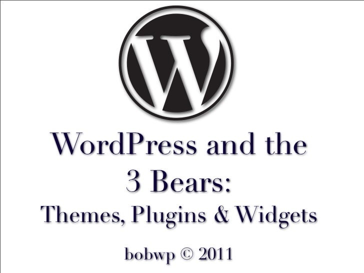 WordPress and the 3 Bears: Themes, Plugins & Widgets