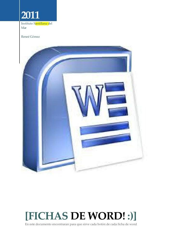 2011    Instituto Santillana del    Mar    Reneé Gómez      [FICHAS DE WORD! :)]      En este documento encontraran para q...