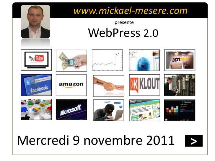 www.mickael-mesere.com               présente          WebPress 2.0Mercredi 9 novembre 2011         >