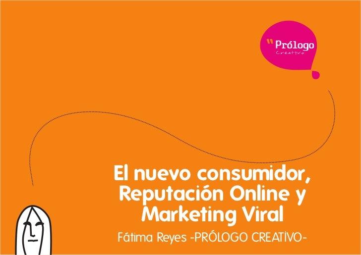 Crea t i voEl nuevo consumidor, Reputación Online y    Marketing ViralFátima Reyes -PRÓLOGO CREATIVO-