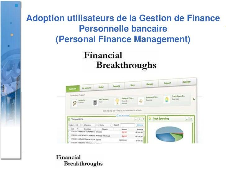 Adoption utilisateurs de la Gestion de Finance            Personnelle bancaire      (Personal Finance Management)         ...