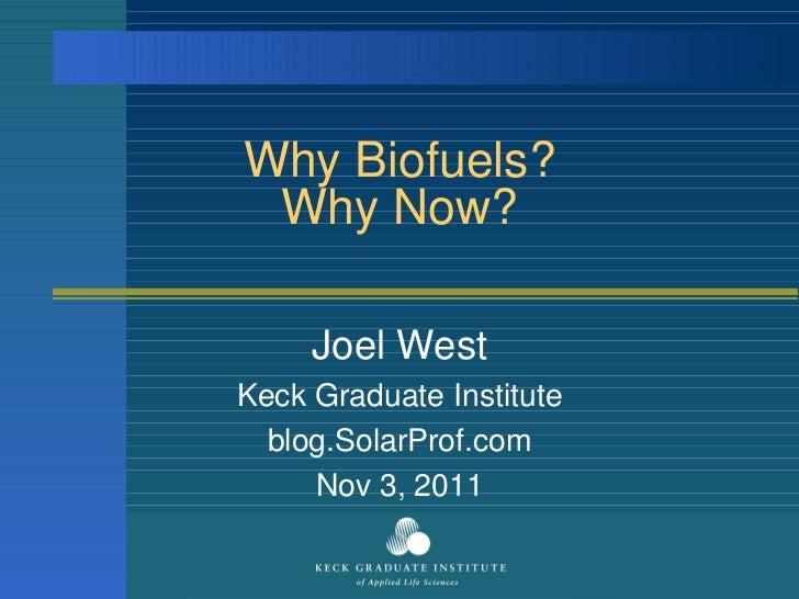 Why Biofuels? Why Now? Joel West Keck Graduate Institute blog.SolarProf.com Nov 3, 2011