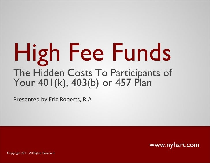 <ul><li>High Fee Funds </li></ul><ul><li>The Hidden Costs To Participants of Your 401(k), 403(b) or 457 Plan </li></ul>www...