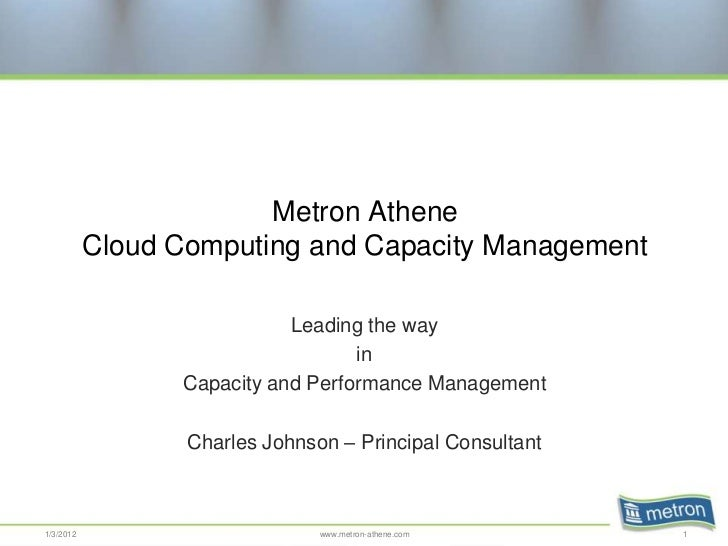 Metron Athene           Cloud Computing and Capacity Management                            Leading the way                ...