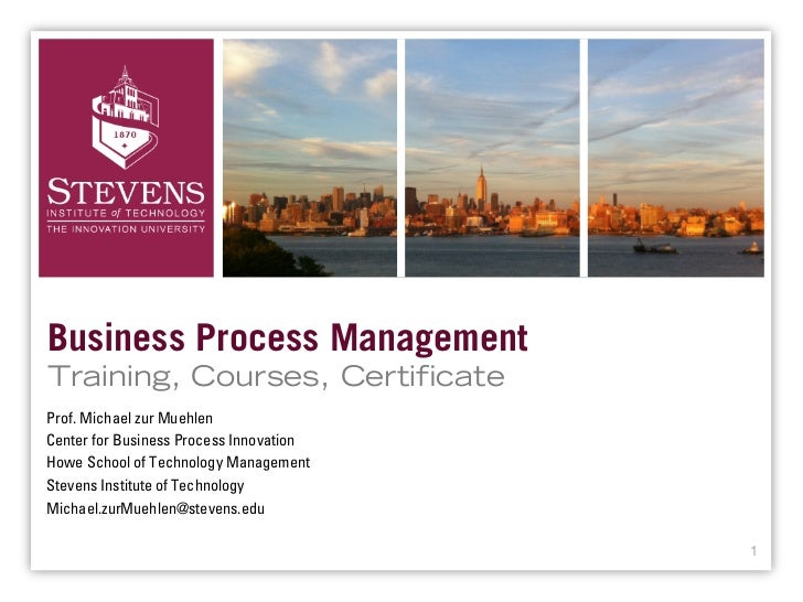 Business Process ManagementTraining, Courses, Certi cateProf. Michael zur MuehlenCenter for Business Process InnovationHow...