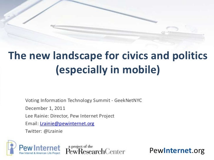 The new landscape for civics and politics         (especially in mobile)   Voting Information Technology Summit - GeekNetN...