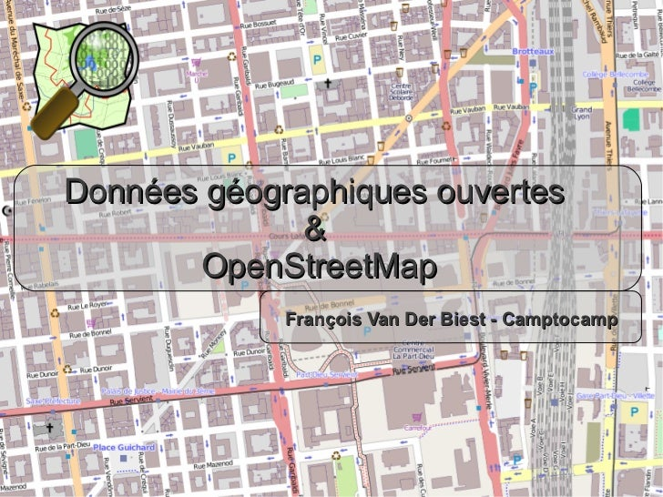 Données géographiques ouvertes                   &            OpenStreetMap                  François Van Der Biest - Camp...