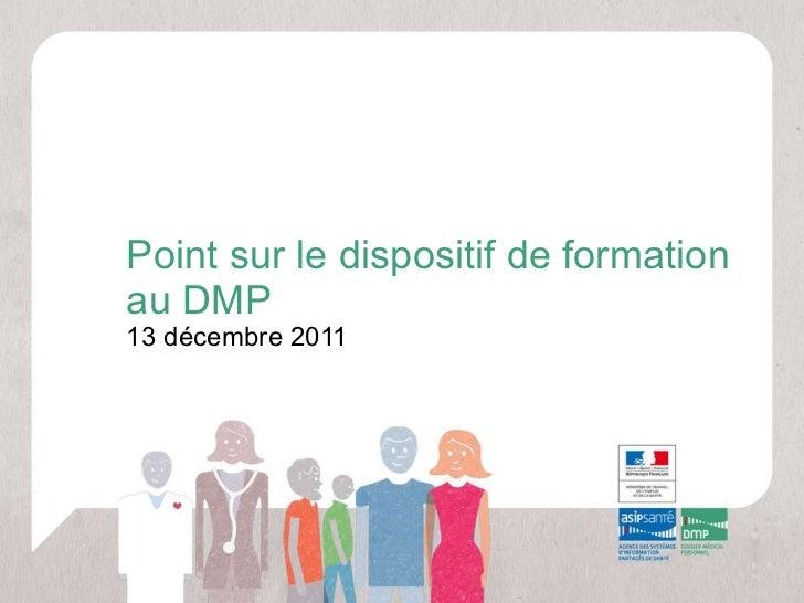 Point sur le dispositif de formation au DMP 13 décembre 2011