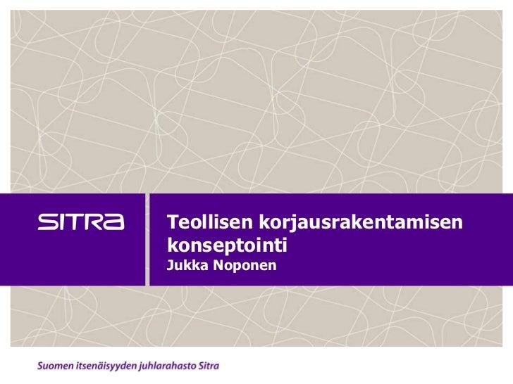 Jukka Noponen_Teollisen korjausrakentamisen konseptointi_2011-12-13