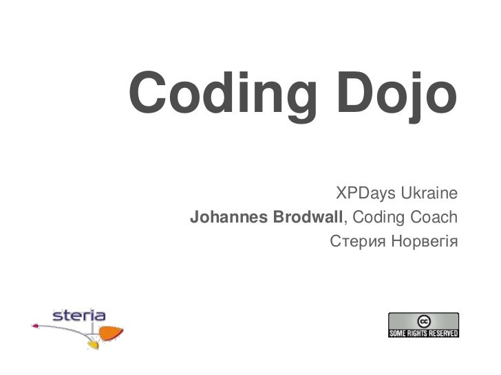 Coding Dojo                 XPDays Ukraine  Johannes Brodwall, Coding Coach                 Стерия Норвегія