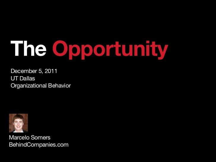The OpportunityDecember 5, 2011UT DallasOrganizational BehaviorMarcelo SomersBehindCompanies.com