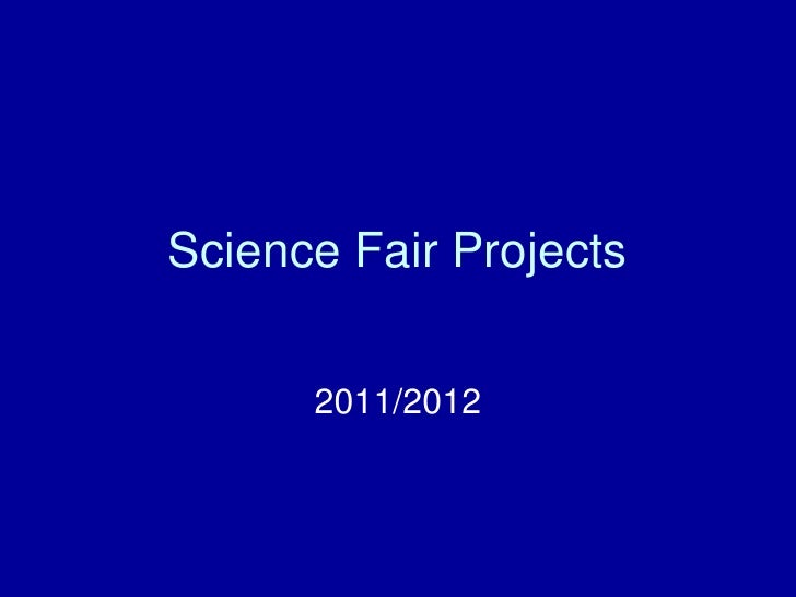 Science Fair Projects<br />2011/2012<br />
