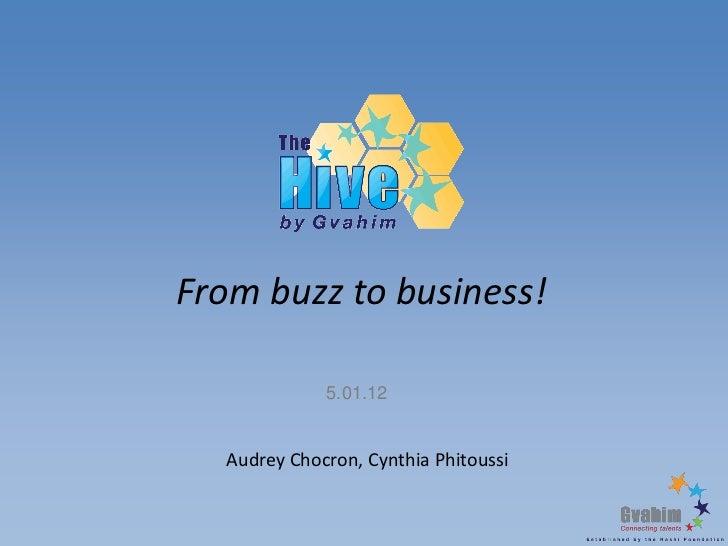 From buzz to business!             5.01.12  Audrey Chocron, Cynthia Phitoussi