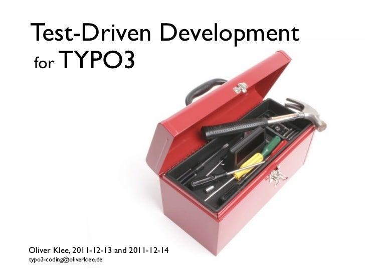 Test-Driven Developmentfor TYPO3Oliver Klee, 2011-12-13 and 2011-12-14typo3-coding@oliverklee.de