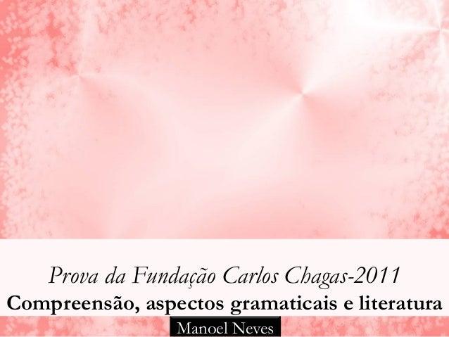 Prova da Fundação Carlos Chagas-2011Compreensão, aspectos gramaticais e literatura                 Manoel Neves