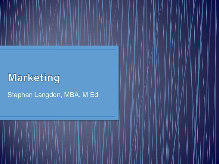 Marketing<br />Stephan Langdon, MBA, M Ed<br />