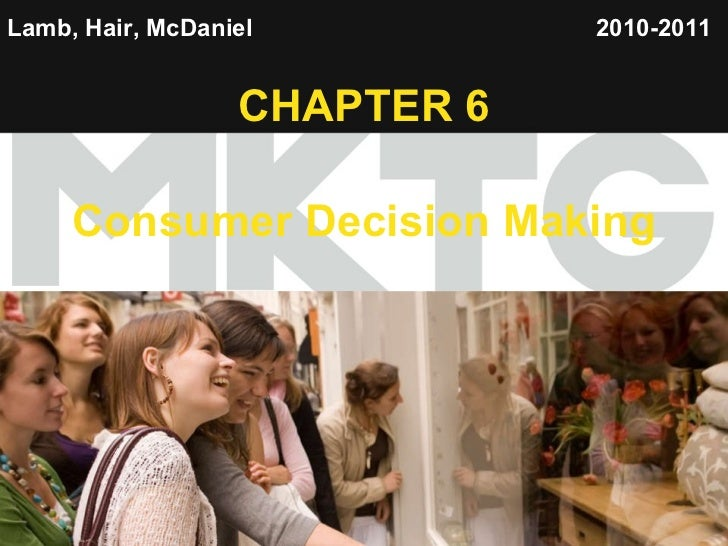 Lamb, Hair, McDaniel   CHAPTER 6 Consumer Decision   Making 2010-2011