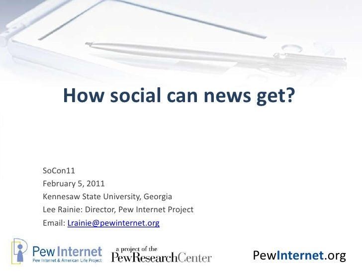 How social can news get?<br />SoCon11  <br />February 5, 2011<br />Kennesaw State University, Georgia <br />Lee Rainie: Di...
