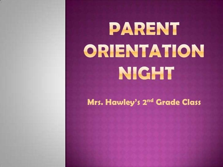 Parent Orientation Night<br />Mrs. Hawley's 2nd Grade Class<br />