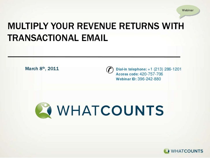 Webinar<br />Multiply your revenue returns with Transactional Email<br />✆<br />March 8th, 2011<br />Dial-in telephone: +1...