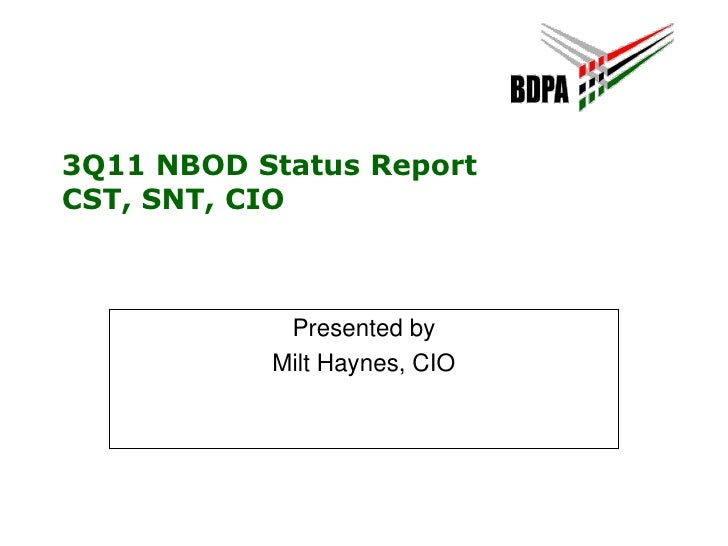3Q11 NBOD Status Report CST, SNT, CIO<br />Presented by<br />Milt Haynes, CIO<br />