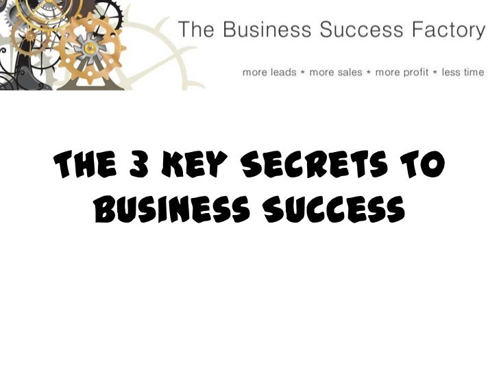 The 3 Key Secrets To Business Success<br />