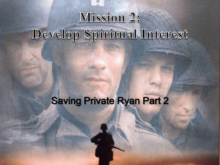 Mission 2: Develop Spiritual Interest<br />Saving Private Ryan Part 2<br />