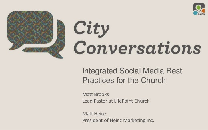 Integrated Social Media Best Practices for the Church<br />Matt Brooks<br />Lead Pastor at LifePoint Church<br />Matt Hein...