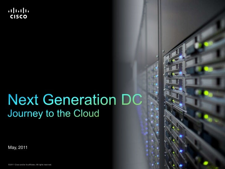Next Generation DCJourney to the Cloud<br />May, 2011<br />
