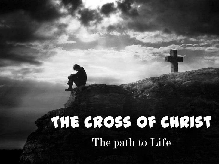 The Cross of Christ<br />The path to Life<br />
